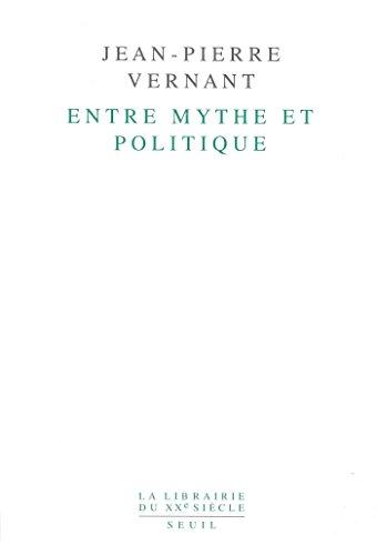 Entre mythe et politique (Librairie du XXIe siècle) (French Edition)