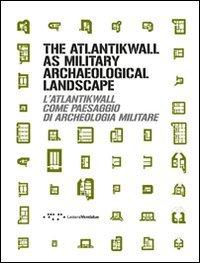 L'Atlantikwall come paesaggio di archeologia militare. Ediz. italiana e inglese