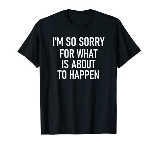 Lo siento mucho por lo que está a punto de suceder, gracioso, chistes Camiseta