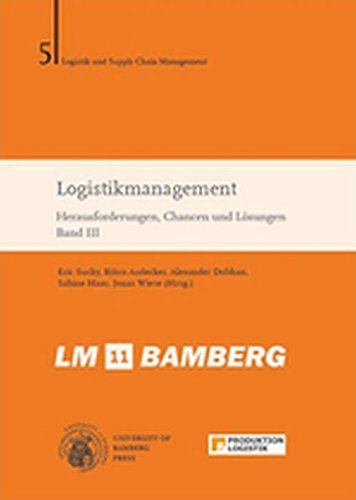 Logistikmanagement III: Herausforderungen, Chancen und Lösungen (Logistik und Supply Chain Management / Schriftenreihe Logistik und Supply Chain Management)