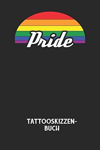 PRIDE - Tattooskizzenbuch: Halte deine Ideen für Motive für dein nächstes Tattoo fest und baue dir ein ganzes Portfolio voller Designideen auf! (German Edition)