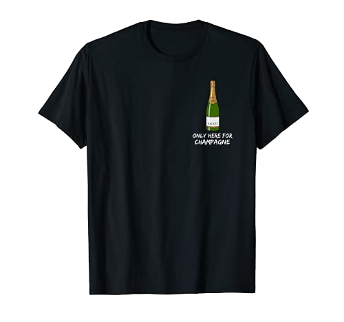 Abriendo champagne con el sable - Only here for Champagne Camiseta
