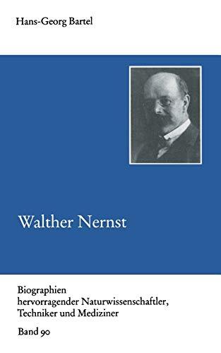Walther Nernst (Biographien Hervorragender Naturwissenschaftler, Techniker und Mediziner) (German Edition) (Biographien hervorragender Naturwissenschaftler, Techniker und Mediziner (90), Band 90)