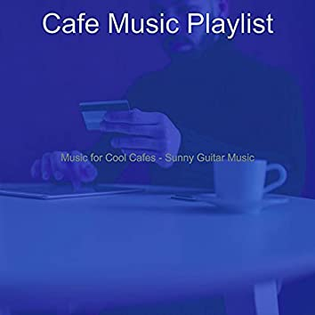 Music for Cool Cafes - Sunny Guitar Music