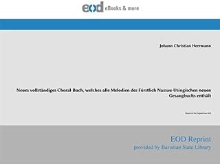 Neues vollständiges Choral-Buch, welches alle Melodien des Fürstlich Nassau-Usingischen neuen Gesangbuchs enthält: [Reprin...