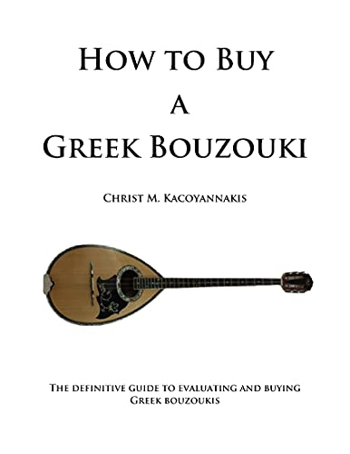 How to Buy a Greek Bouzouki: The definitive guide to evaluating and buying Greek bouzoukis (English Edition)