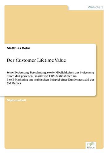 Der Customer Lifetime Value: Seine Bedeutung, Berechnung, sowie Möglichkeiten zur Steigerung durch den gezielten Einsatz von CRM-Maßnahmen im ... Beispiel einer Kundenauswahl der 3M Medica