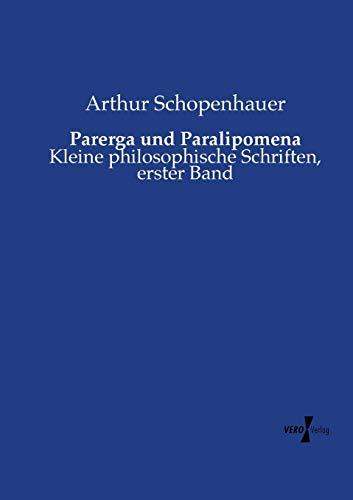 Parerga und Paralipomena: Kleine philosophische Schriften, erster Band: Volume 1