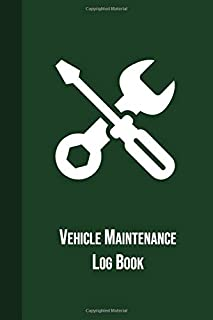 Vehicle Maintenance Log Book: Maintenance And Repair Record Book For Vehicles With Mileage Log, Parts List and Log Date, 100 Sheets, Dark Green Cover (6''x9'') (Auto Maintenance Log)