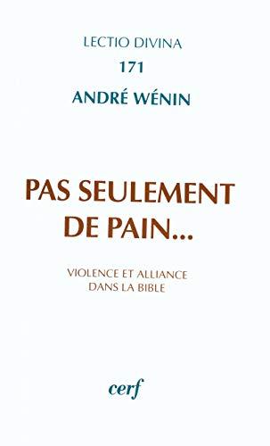 Pas seulement de pain...violence et alliance dans la Bible