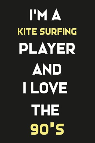 I'm A Kite Surfing Player and i love the 90's: Lined Notebook / Journal Gift, 120 Pages, 6x9, Soft Cover, Matte Finish/gifts for mom/dad/son/sister/brother/daughter