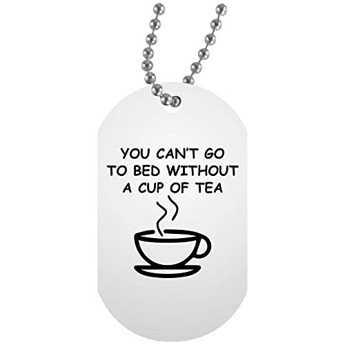 Morgan Schai You Can't Go to Bed Without A Cup of Tea White Dog Tag