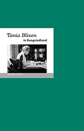 Tania Blixen in Rungstedlund: Menschen und Orte (MENSCHEN UND ORTE: Leben und Lebensorte von Schriftstellern und Künstlern)