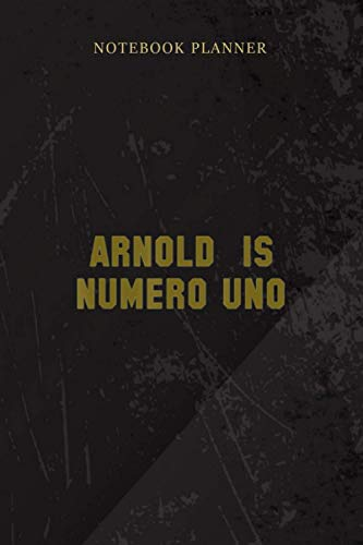 Notebook Planner Arnold Is Numero Uno Bodybuilding: Home Budget, 6x9 inch, Mom, High Performance, Hour, Wedding, Management, 114 Pages