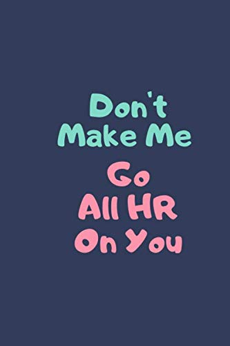 Don't Make Me Go All HR On You: Funny Blank Lined Journal Coworker Human Resources Notebook