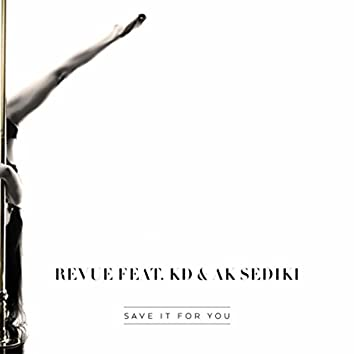 Save It for You (feat. K.D. & Ak Sediki)