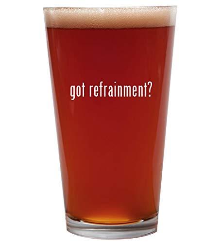 got refrainment? - 16oz Beer Pint Glass Cup