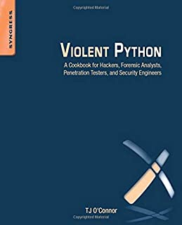 Violent Python: A Cookbook for Hackers, Forensic Analysts, Penetration Testers and Security Engineers