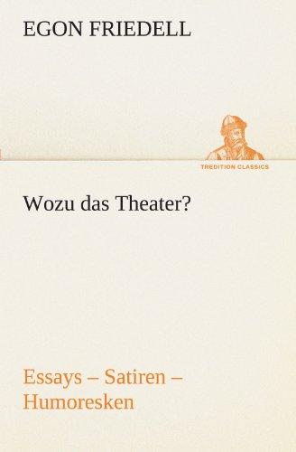 Wozu das Theater?: Essays – Satiren – Humoresken (TREDITION CLASSICS)