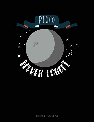 Pluto Never Forget: 6 Columns Columnar Pad: 424