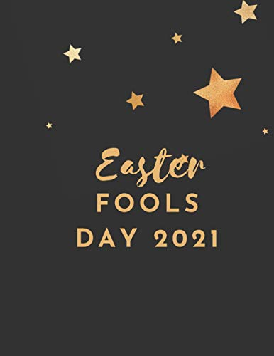 Easter Fools Day 2021: Easter & April Fool's Day Gift Notebook 8.5 x 11 inch (21.59 x 27.94 cm) 120 PAGES