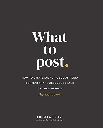 What to Post: How to Create Engaging Social Media Content that Builds Your Brand and Gets Results (for Real Estate)