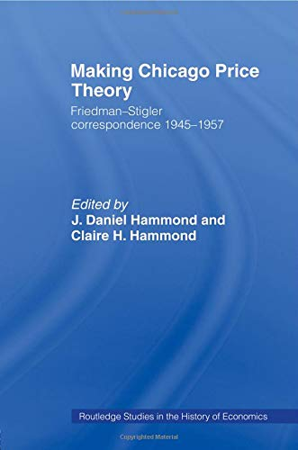 Making Chicago Price Theory (Routledge Studies in the History of Economics)