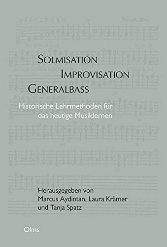 Solmisation, Improvisation, Generalbass: Historische Lehrmethoden für das heutige Lernen.