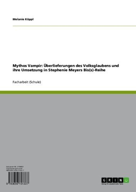 確実威するキャベツMythos Vampir: überlieferungen des Volksglaubens und ihre Umsetzung in Stephenie Meyers Bis(s)-Reihe (German Edition)