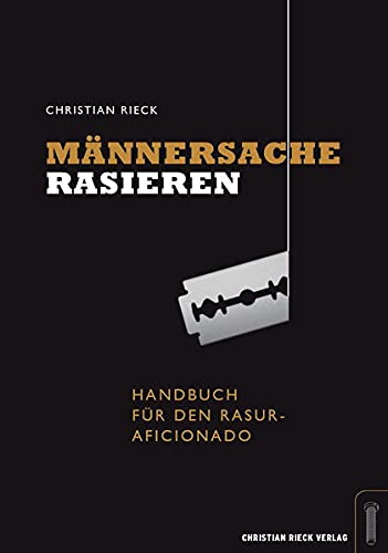 Männersache Rasieren.: Handbuch für den Rasur-Aficionado.
