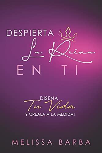 Despierta la Reina en ti: Diseña tu vida y creala a la medida! (Spanish Edition)
