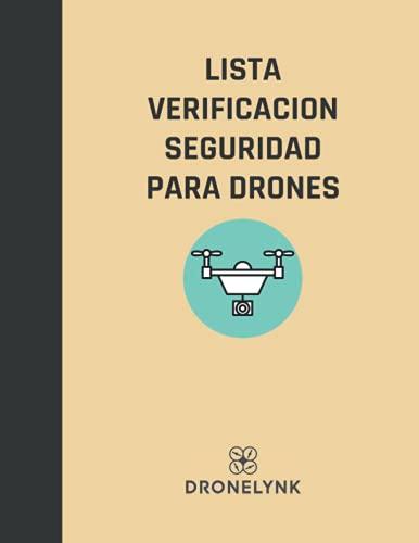 LISTA VERIFICACION SEGURIDAD PARA DRONES: Una plantilla de verificación de seguridad exhaustiva para la aplicación comercial de drones