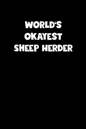 World's Okayest Sheep Herder Notebook - Sheep Herder Diary - Sheep Herder Journal - Funny Gift for Sheep Herder: Medium College-Ruled Journey Diary, 110 page, Lined, 6x9 (15.2 x 22.9 cm)
