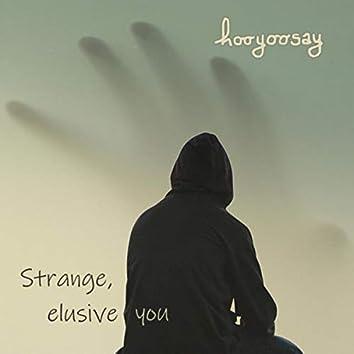 Strange, Elusive You