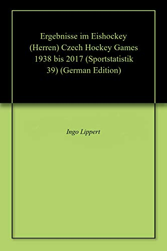 Ergebnisse im Eishockey (Herren) Czech Hockey Games 1938 bis 2017 (Sportstatistik 39)