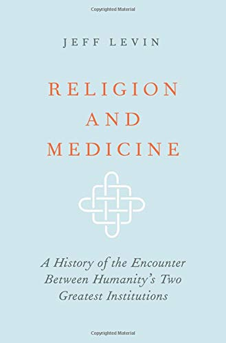 Religion and Medicine: A History of the Encounter Between Humanity's Two Greatest Institutions