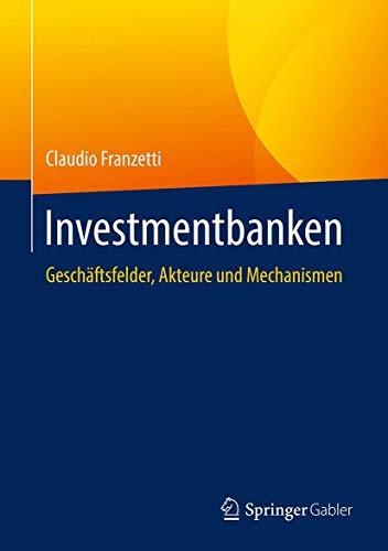 Investmentbanken: Geschäftsfelder, Akteure und Mechanismen