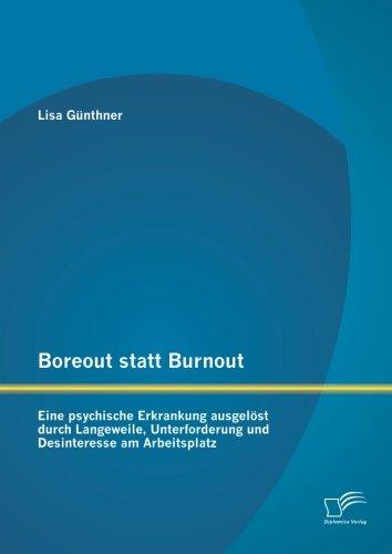 Boreout statt Burnout: Eine psychische Erkrankung ausgelöst durch Langeweile, Unterforderung und Desinteresse am Arbeitsplatz