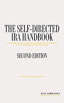 The Self-Directed IRA Handbook Second Edition  An Authoritative Guide for Self-Directed Investors and Their Advisors