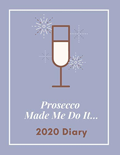Prosecco Made Me Do It...2020 Diary: Week To View Planner For Women: Blue Grey A5 Size Organiser