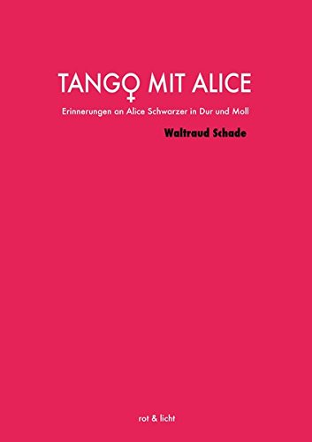 Tango mit Alice: Erinnerungen an Alice Schwarzer in Dur und Moll