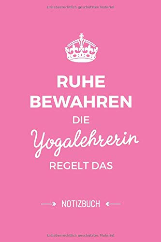 Ruhe bewahren die Yogalehrerin regelt das: Notizbuch als Geschenk für eine Yogalehrerin - A5 / liniert - Yoga Geschenke zum Geburtstag oder Weihnachten