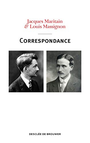 Correspondance Jacques Maritain - Louis Massignon: 1913-1962
