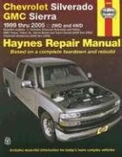 Chevrolet Silverado GMC Sierra: 1999 thru 2005 2WD and 4WD (Haynes Repair Manual)