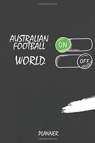 Australian Football On World Off Planner: Journal or Planner for Australian Football Lovers / Australian Football Gift,(Inspirational Notebooks, ... Diary, Composition Book), Lined Journal