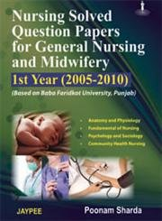 Nursing Solved Question Papers For General Nursing And Midwifery 1St Year(2005-2010)