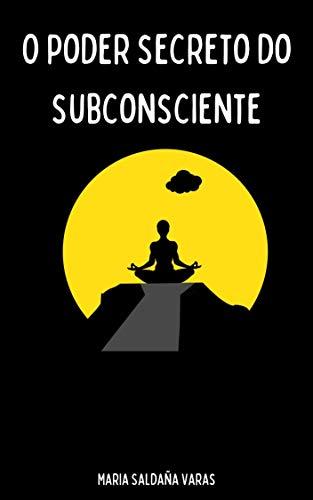 O Poder Secreto do Subconsciente (Portuguese Edition)