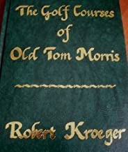 The Golf Course of Old Tom Morris: A Look at Early Golf Course Architecture