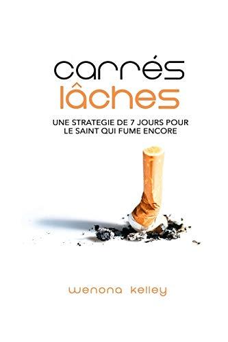 Carres Laches: Une Strategie de 7 Jours Pour Le Saint Qui Fume Encore