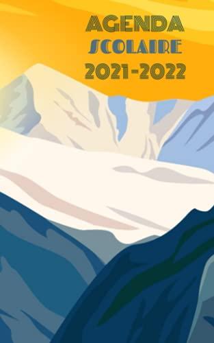 Agenda Scolaire 2021 2022: Organisateur Scolaire 1 août 2021 au 30 juillet 2022 | Journalier | Emploi du temps | Calendrier | Inspiration Montagne